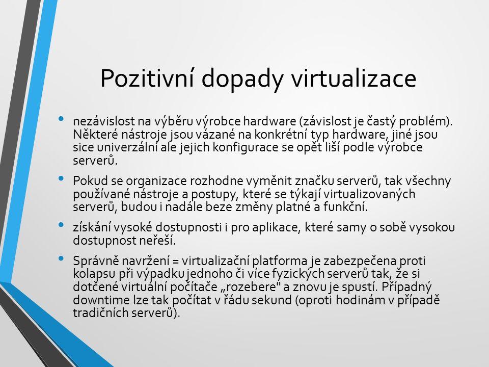 Pozitivní dopady virtualizace nezávislost na výběru výrobce hardware (závislost je častý problém).