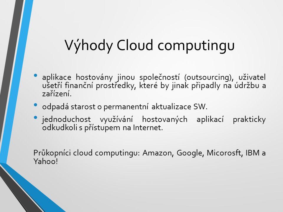 Výhody Cloud computingu aplikace hostovány jinou společností (outsourcing), uživatel ušetří finanční prostředky, které by jinak připadly na údržbu a zařízení.