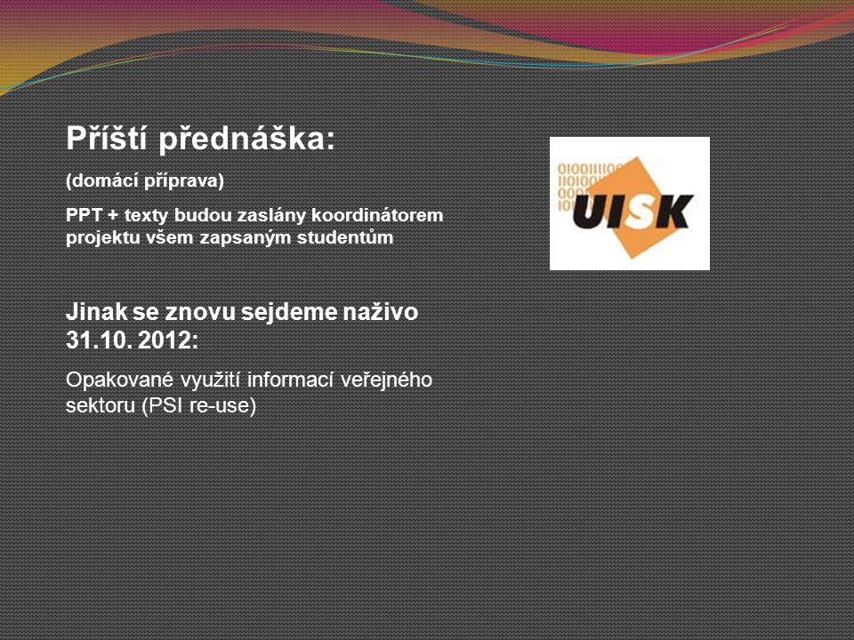 Příští přednáška: (domácí příprava) PPT + texty budou zaslány koordinátorem projektu všem zapsaným studentům Jinak se znovu sejdeme naživo 31.10. 2012