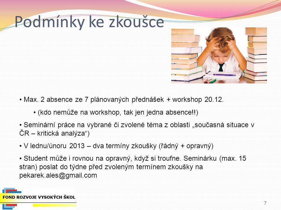 Podmínky ke zkoušce 7 Max. 2 absence ze 7 plánovaných přednášek + workshop 20.12. (kdo nemůže na workshop, tak jen jedna absence!!) Seminární práce na