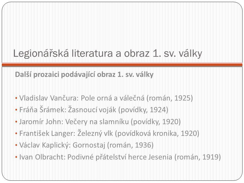 Legionářská literatura a obraz 1. sv. války Další prozaici podávající obraz 1.