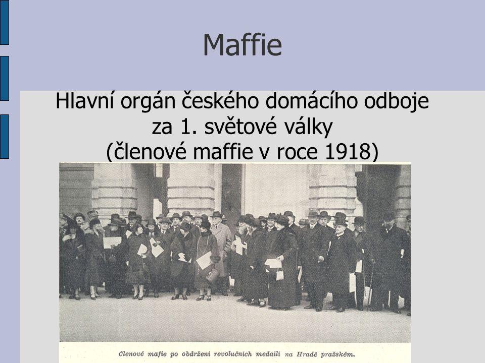 Maffie Hlavní orgán českého domácího odboje za 1. světové války (členové maffie v roce 1918)