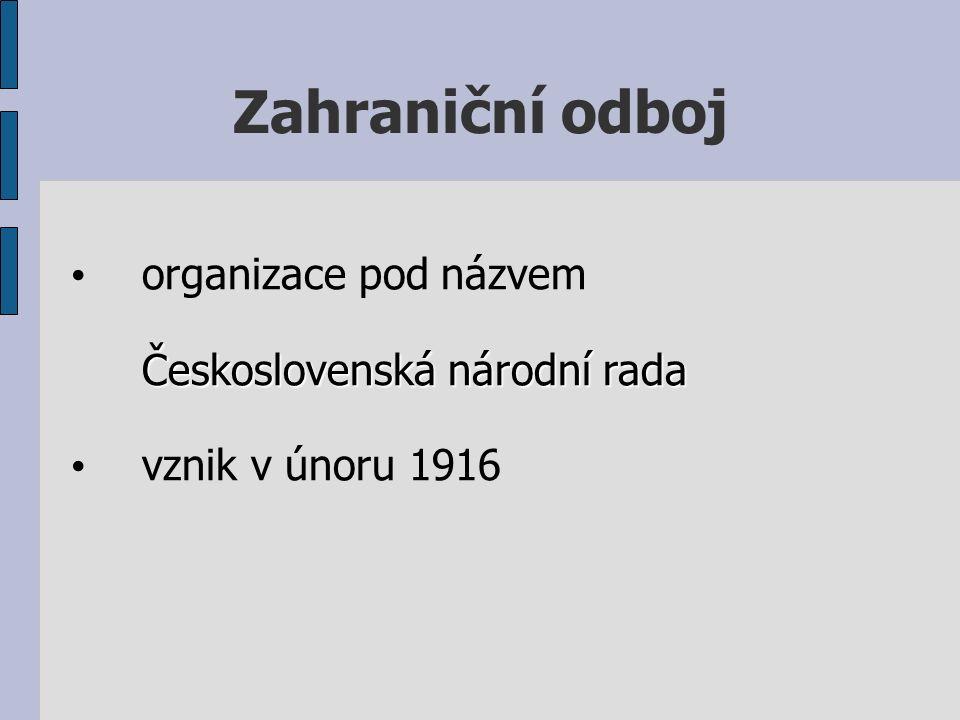 Zahraniční odboj organizace pod názvem Československá národní rada vznik v únoru 1916