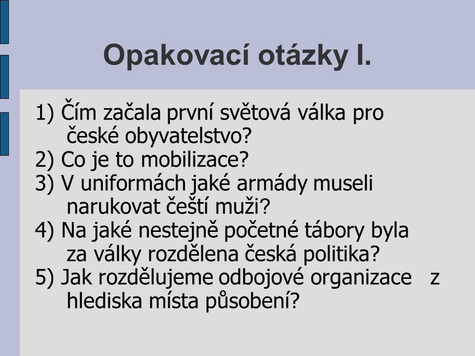 Opakovací otázky I. 1) Čím začala první světová válka pro české obyvatelstvo.