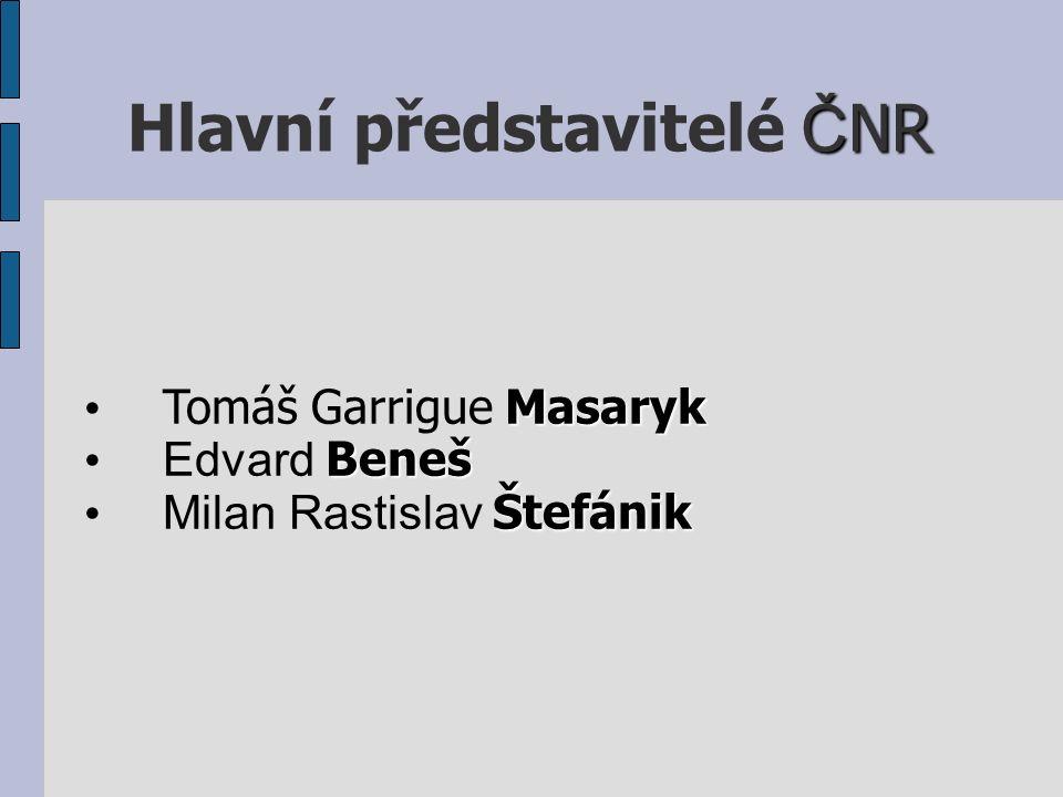 Č NR Hlavní představitelé Č NR Masaryk Tomáš Garrigue Masaryk Beneš Edvard Beneš Štefánik Milan Rastislav Štefánik