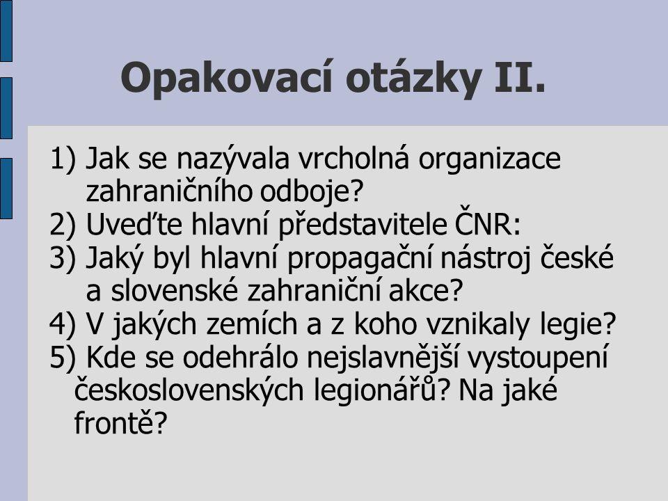 Opakovací otázky II. 1) Jak se nazývala vrcholná organizace zahraničního odboje.