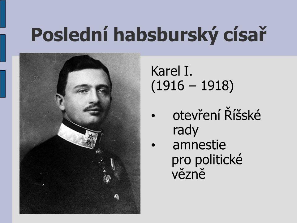 Poslední habsburský císař Karel I. (1916 – 1918) otevření Říšské rady amnestie pro politické vězně