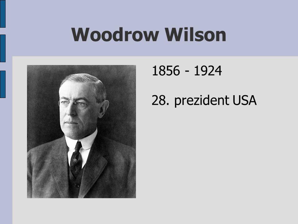 Woodrow Wilson 1856 - 1924 28. prezident USA