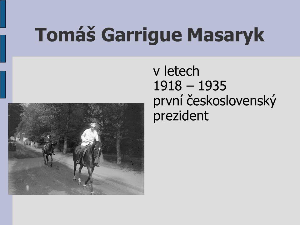 Tomáš Garrigue Masaryk v letech 1918 – 1935 první československý prezident