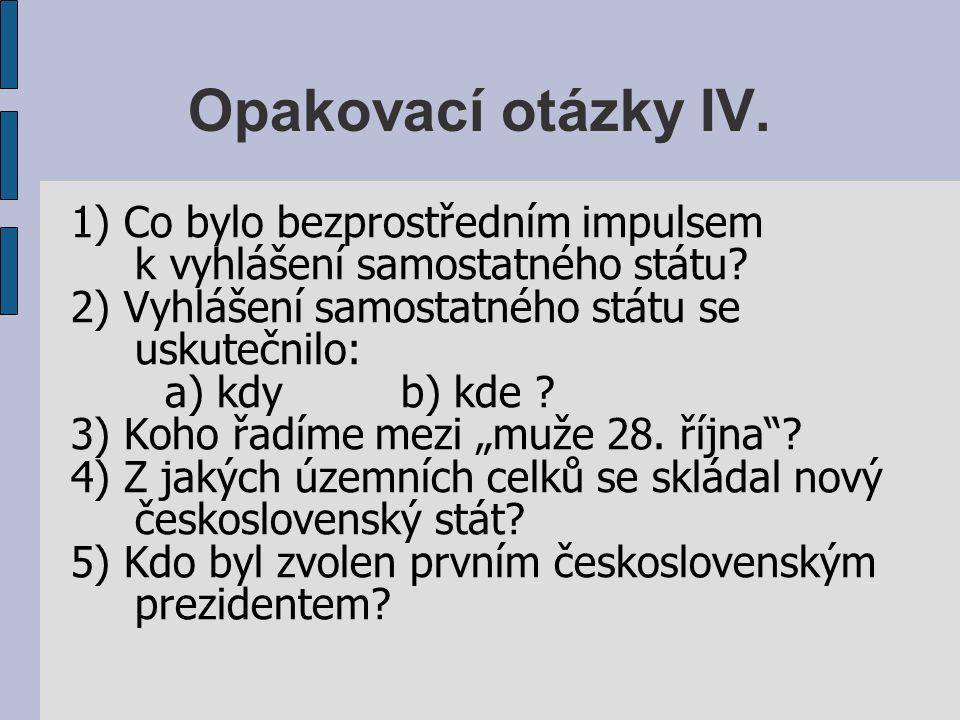 Opakovací otázky IV. 1) Co bylo bezprostředním impulsem k vyhlášení samostatného státu.