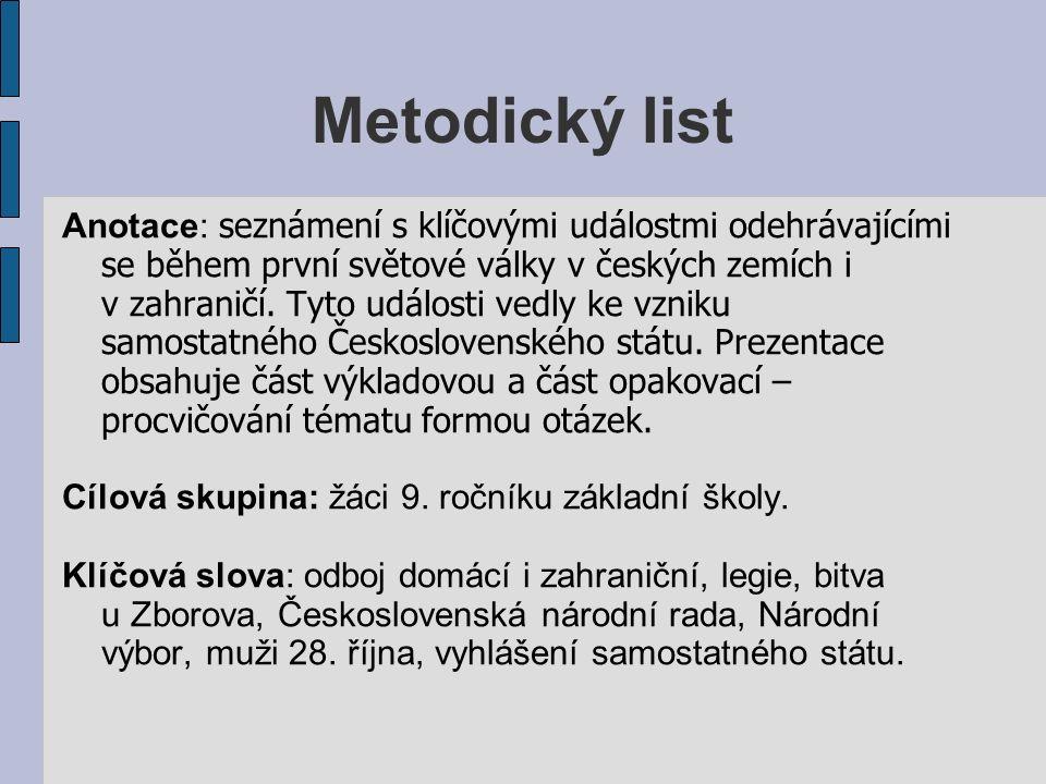 Metodický list Anotace: seznámení s klíčovými událostmi odehrávajícími se během první světové války v českých zemích i v zahraničí.