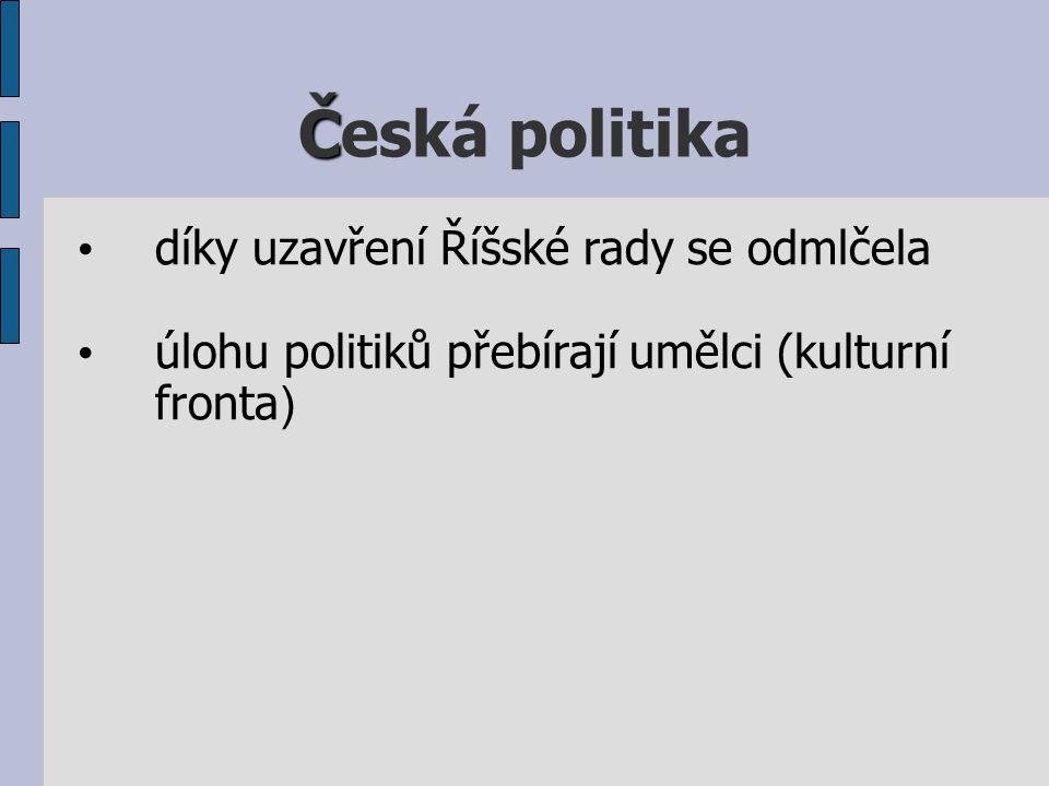 Č Česká politika díky uzavření Říšské rady se odmlčela úlohu politiků přebírají umělci (kulturní fronta )