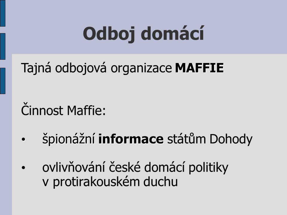 Odboj domácí Tajná odbojová organizace M MM MAFFIE Činnost Maffie: špionážní informace státům Dohody ovlivňování české domácí politiky v protirakouském duchu