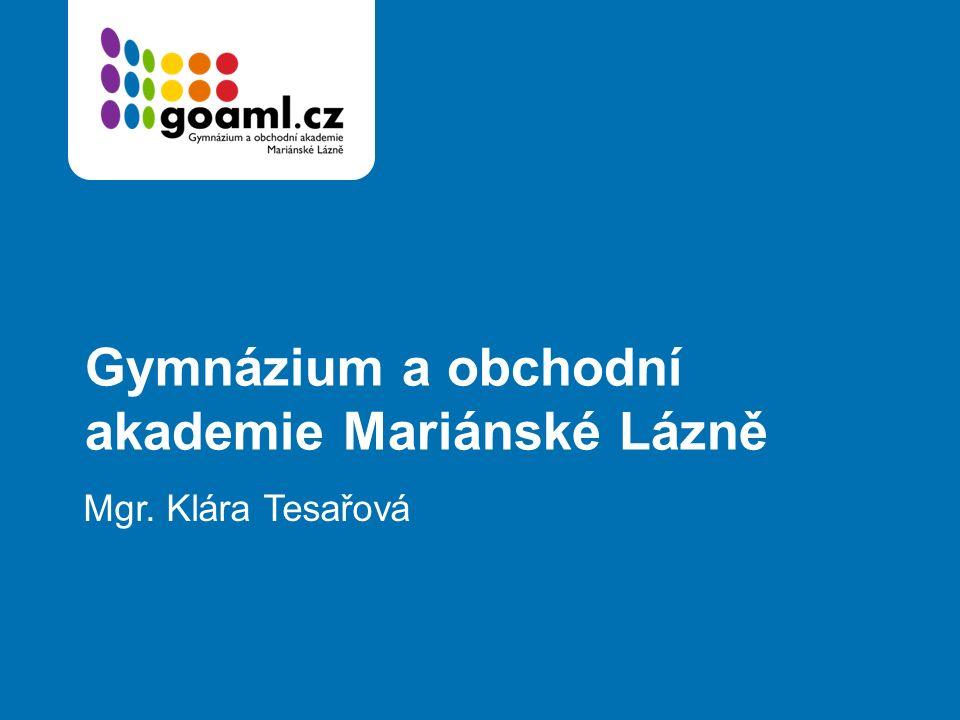 Gymnázium a obchodní akademie Mariánské Lázně Mgr. Klára Tesařová