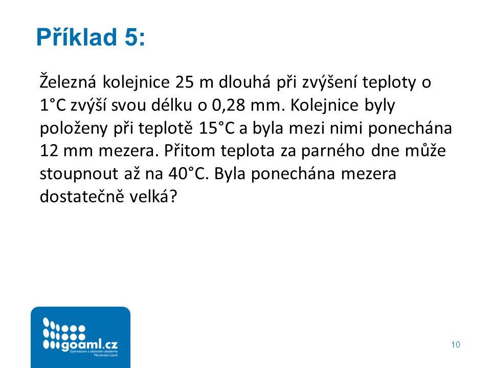 10 Příklad 5: Železná kolejnice 25 m dlouhá při zvýšení teploty o 1°C zvýší svou délku o 0,28 mm.
