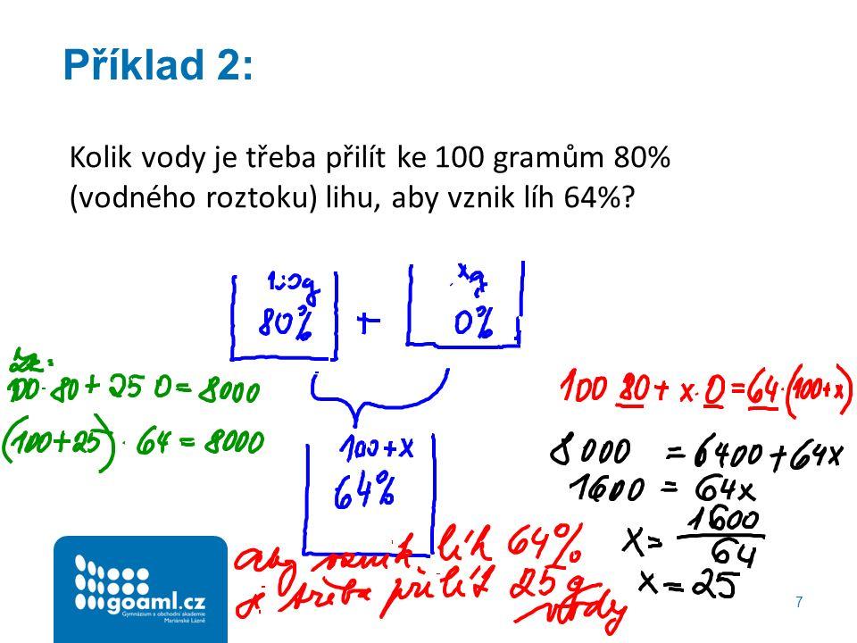 Příklad 2: 7 Kolik vody je třeba přilít ke 100 gramům 80% (vodného roztoku) lihu, aby vznik líh 64%