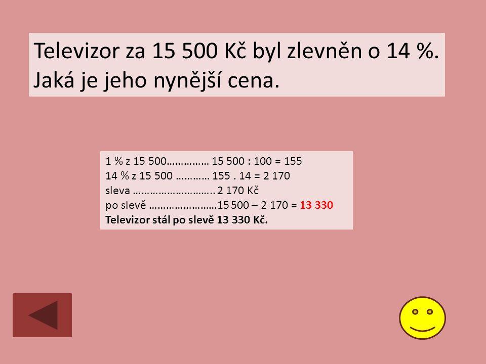 Televizor za 15 500 Kč byl zlevněn o 14 %. Jaká je jeho nynější cena.