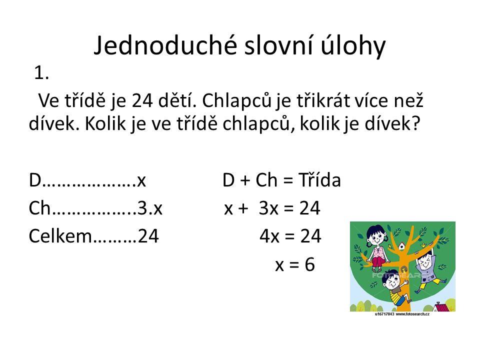 Jednoduché slovní úlohy 1. Ve třídě je 24 dětí. Chlapců je třikrát více než dívek.