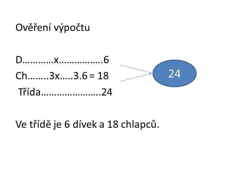 Ověření výpočtu D…………x……………..6 Ch……..3x…..3.6 = 18 Třída…………………..24 Ve třídě je 6 dívek a 18 chlapců.