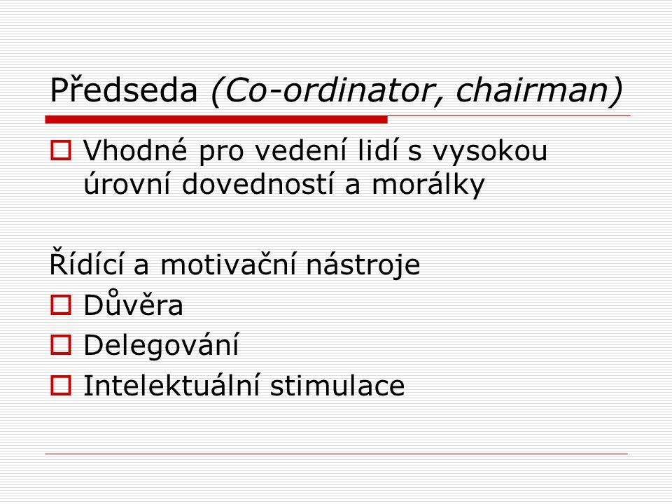 Předseda (Co-ordinator, chairman)  Vhodné pro vedení lidí s vysokou úrovní dovedností a morálky Řídící a motivační nástroje  Důvěra  Delegování  I
