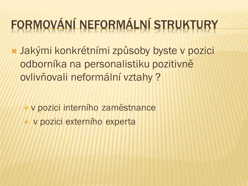  Jakými konkrétními způsoby byste v pozici odborníka na personalistiku pozitivně ovlivňovali neformální vztahy .