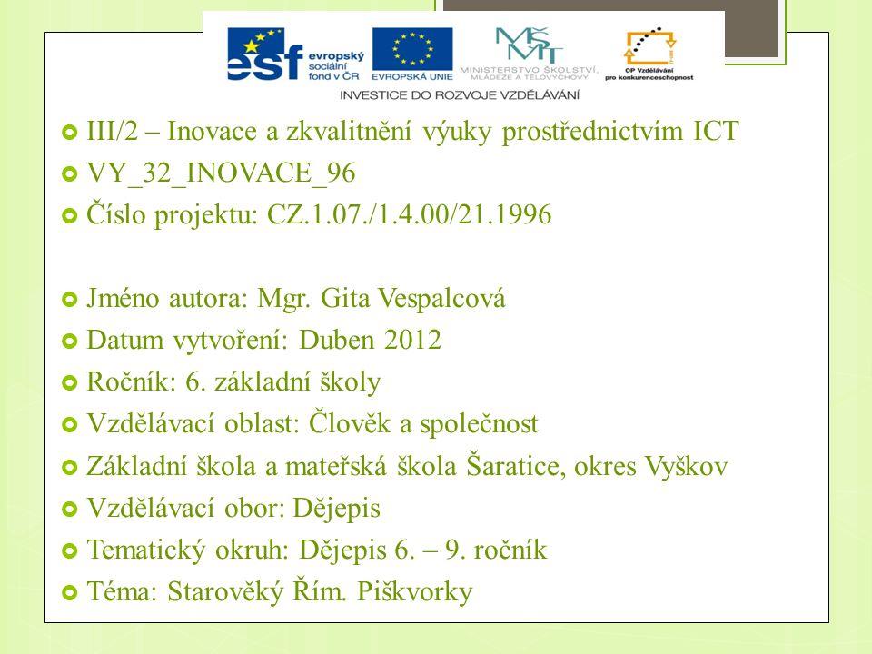 III/2 – Inovace a zkvalitnění výuky prostřednictvím ICT  VY_32_INOVACE_96  Číslo projektu: CZ.1.07./1.4.00/21.1996  Jméno autora: Mgr.