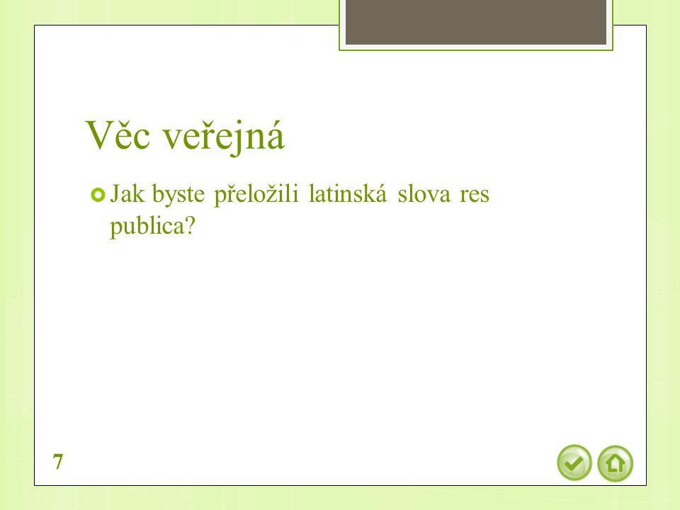 Věc veřejná  Jak byste přeložili latinská slova res publica 7
