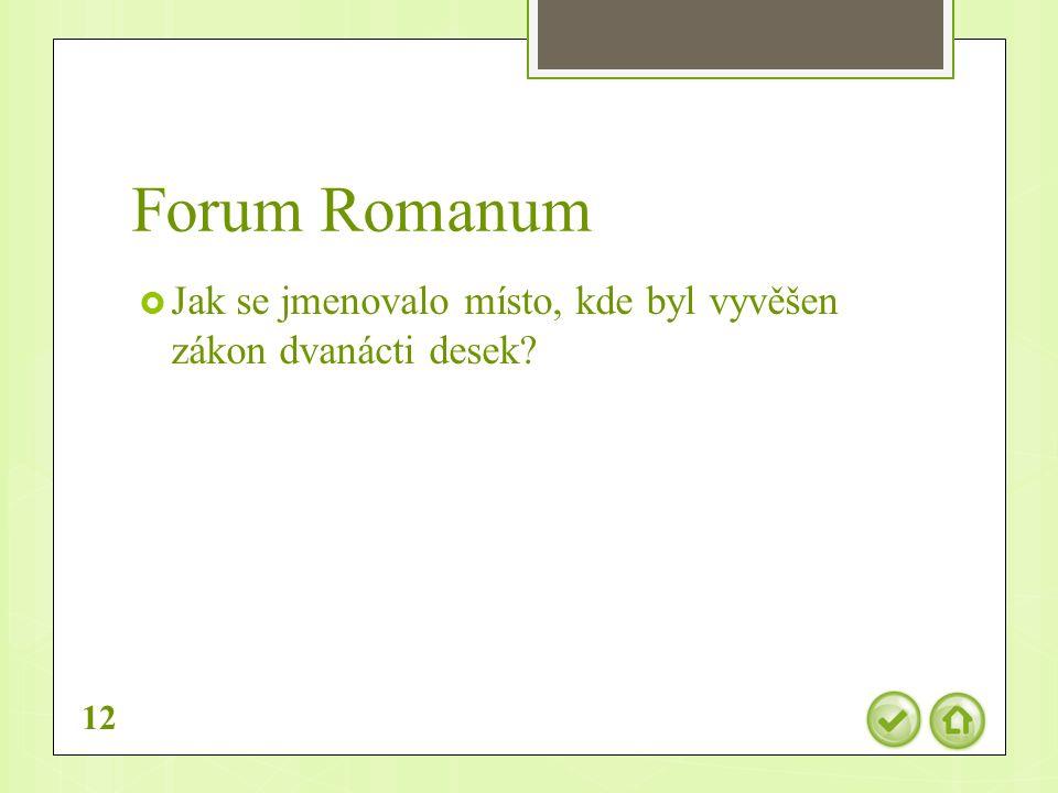 Forum Romanum  Jak se jmenovalo místo, kde byl vyvěšen zákon dvanácti desek 12
