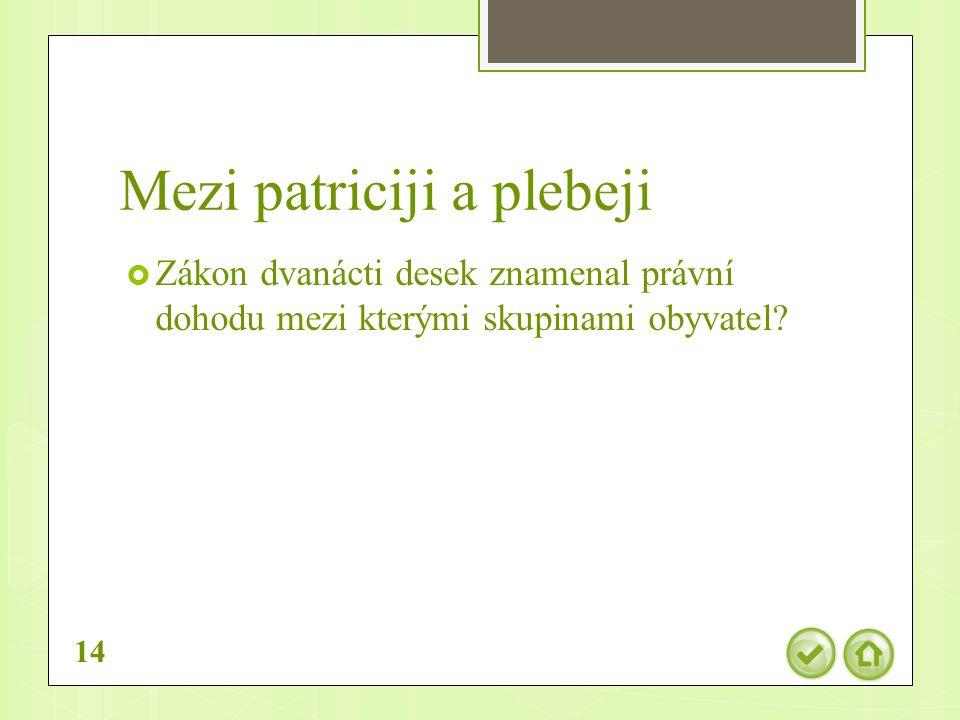 Mezi patriciji a plebeji  Zákon dvanácti desek znamenal právní dohodu mezi kterými skupinami obyvatel.