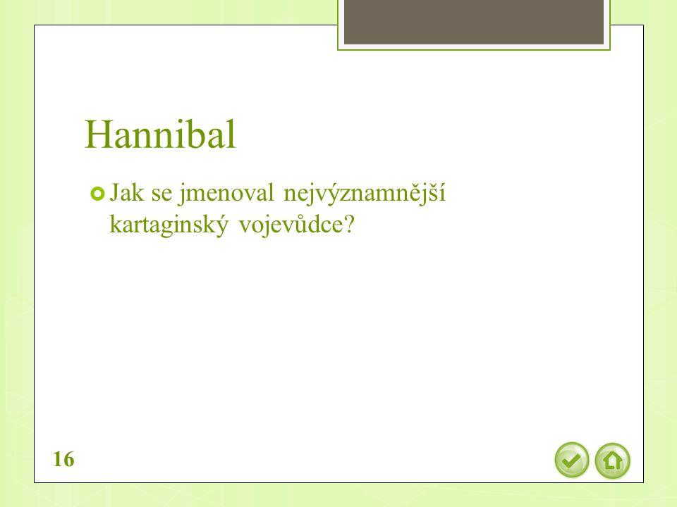 Hannibal  Jak se jmenoval nejvýznamnější kartaginský vojevůdce 16