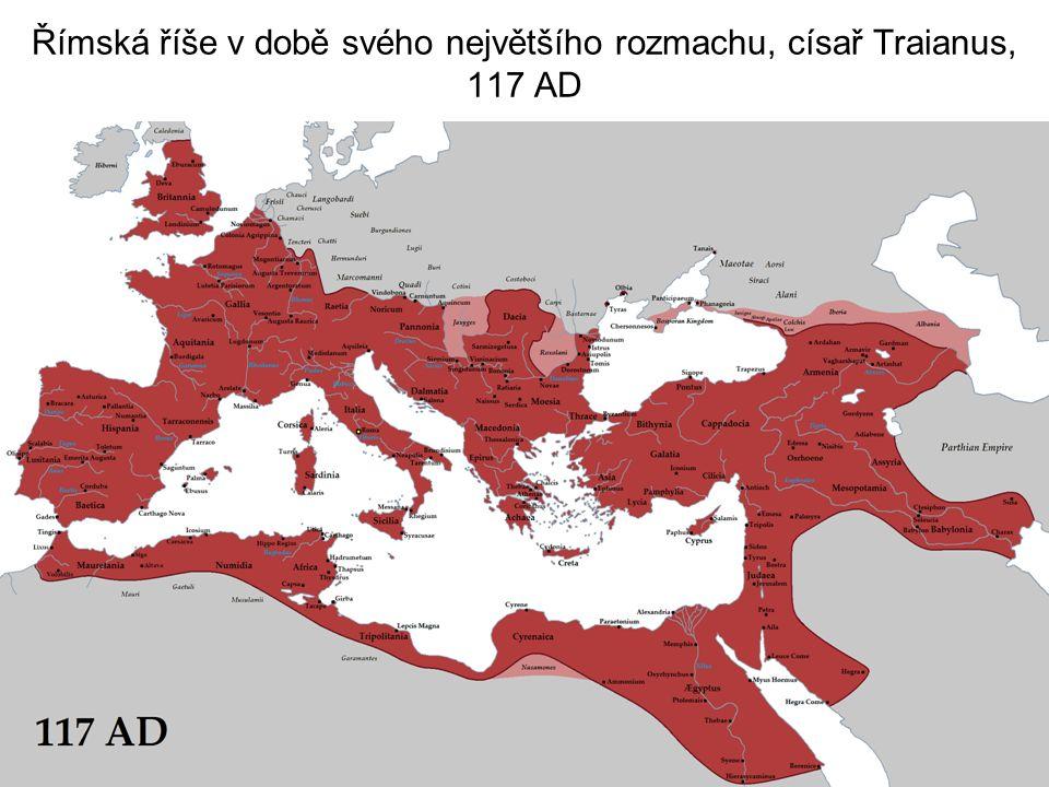 Římská říše v době svého největšího rozmachu, císař Traianus, 117 AD