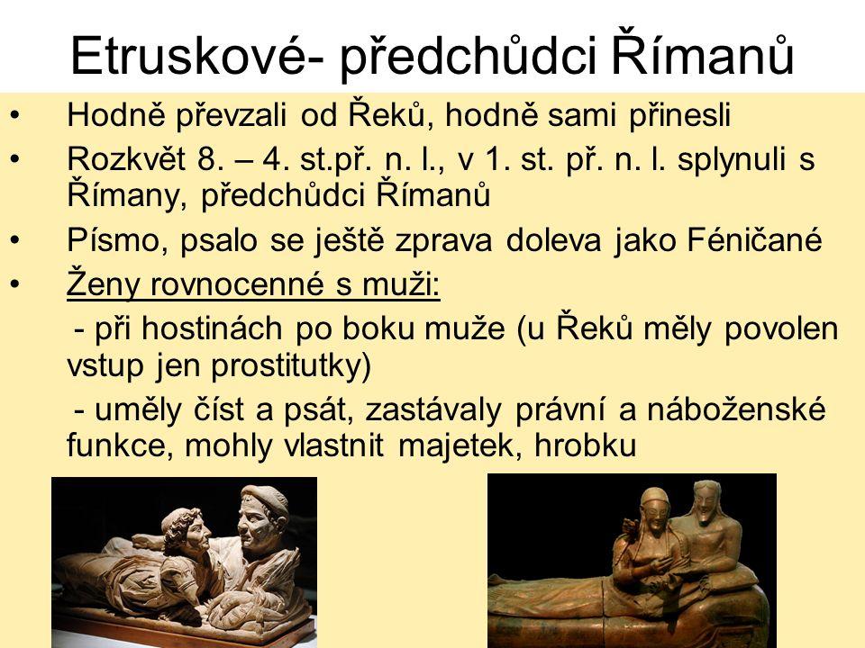 Etruskové- předchůdci Římanů Hodně převzali od Řeků, hodně sami přinesli Rozkvět 8.