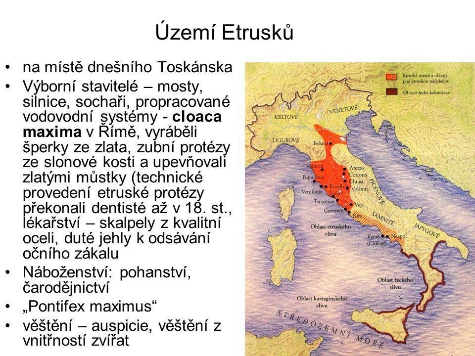 Území Etrusků na místě dnešního Toskánska Výborní stavitelé – mosty, silnice, sochaři, propracované vodovodní systémy - cloaca maxima v Římě, vyráběli šperky ze zlata, zubní protézy ze slonové kosti a upevňovali zlatými můstky (technické provedení etruské protézy překonali dentisté až v 18.