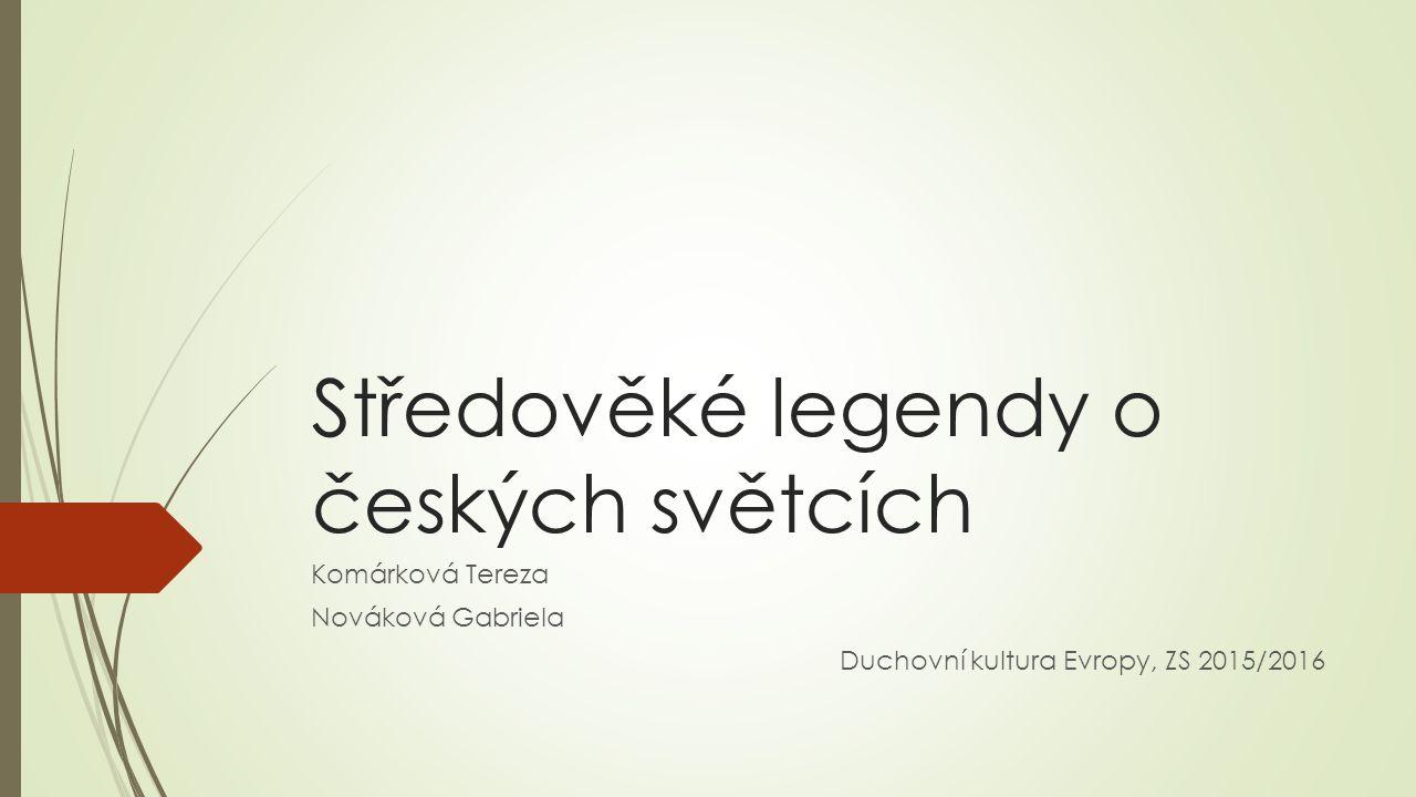 Středověké legendy o českých světcích Komárková Tereza Nováková Gabriela Duchovní kultura Evropy, ZS 2015/2016