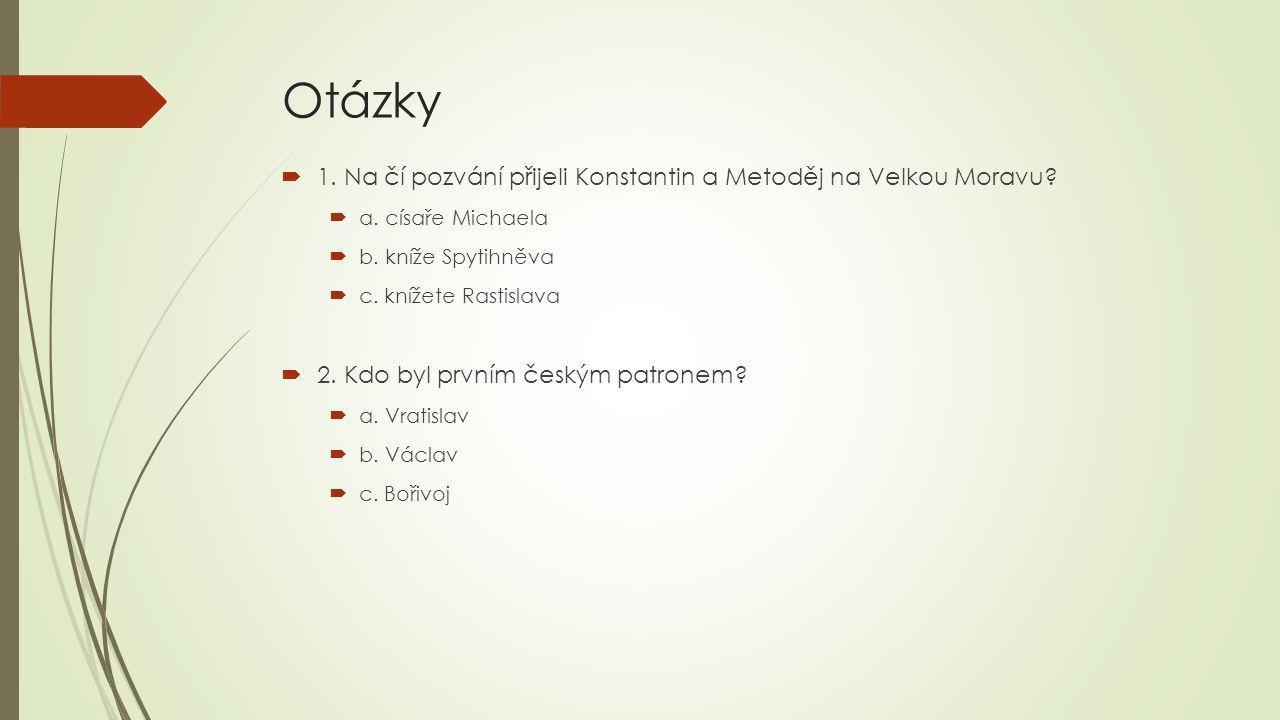 Otázky  1. Na čí pozvání přijeli Konstantin a Metoděj na Velkou Moravu.