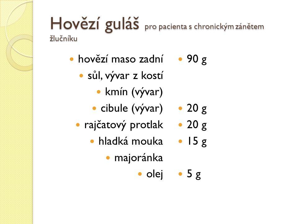 Hovězí guláš pro pacienta s chronickým zánětem žlučníku hovězí maso zadní sůl, vývar z kostí kmín (vývar) cibule (vývar) rajčatový protlak hladká mouka majoránka olej 90 g 20 g 15 g 5 g