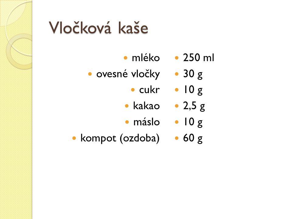 Vločková kaše mléko ovesné vločky cukr kakao máslo kompot (ozdoba) 250 ml 30 g 10 g 2,5 g 10 g 60 g