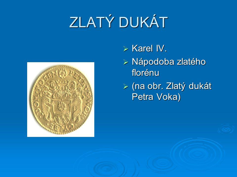 ZLATÝ DUKÁT  Karel IV.  Nápodoba zlatého florénu  (na obr. Zlatý dukát Petra Voka)