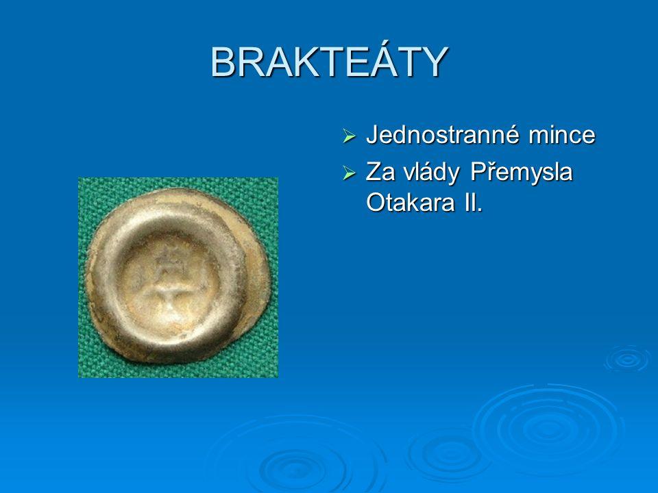 BRAKTEÁTY  Jednostranné mince  Za vlády Přemysla Otakara II.