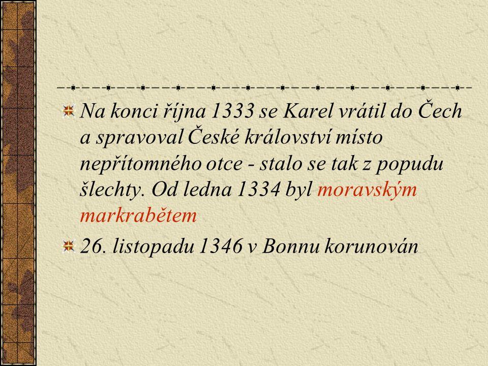 Na konci října 1333 se Karel vrátil do Čech a spravoval České království místo nepřítomného otce - stalo se tak z popudu šlechty.