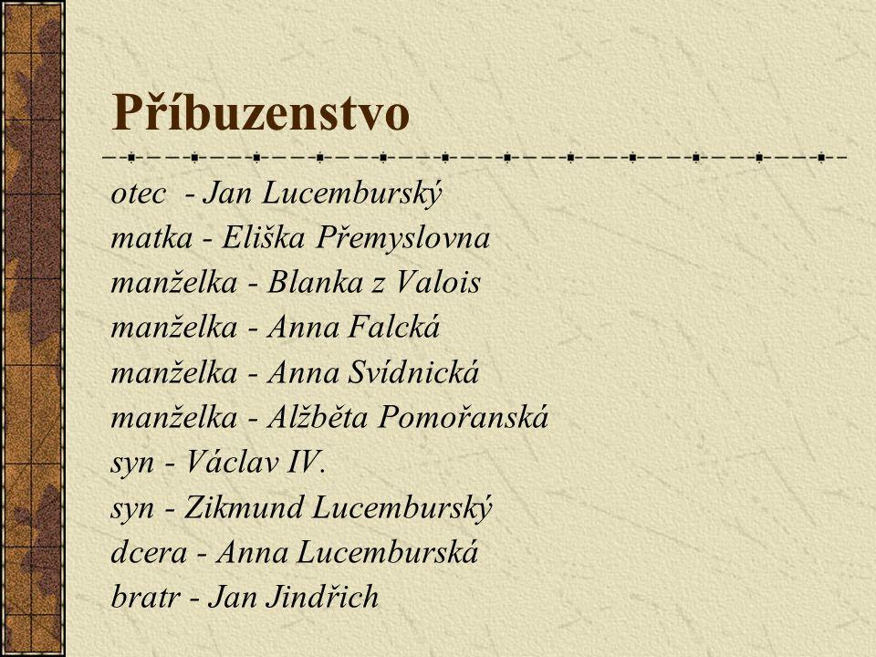 Příbuzenstvo otec - Jan Lucemburský matka - Eliška Přemyslovna manželka - Blanka z Valois manželka - Anna Falcká manželka - Anna Svídnická manželka - Alžběta Pomořanská syn - Václav IV.