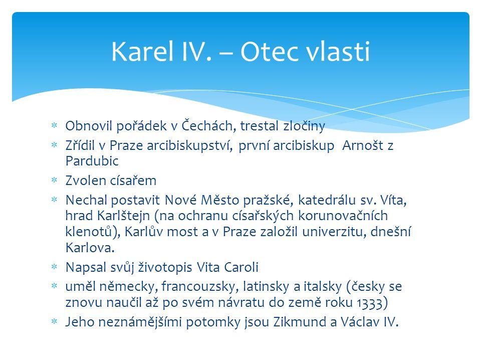  Pojmenován Václav  Odvezen od matky a ukrýván na hradě Loket a Křivoklát.  Vychován ve Francii, kde přijal jméno Karel.  Oženěn v sedmi letech s
