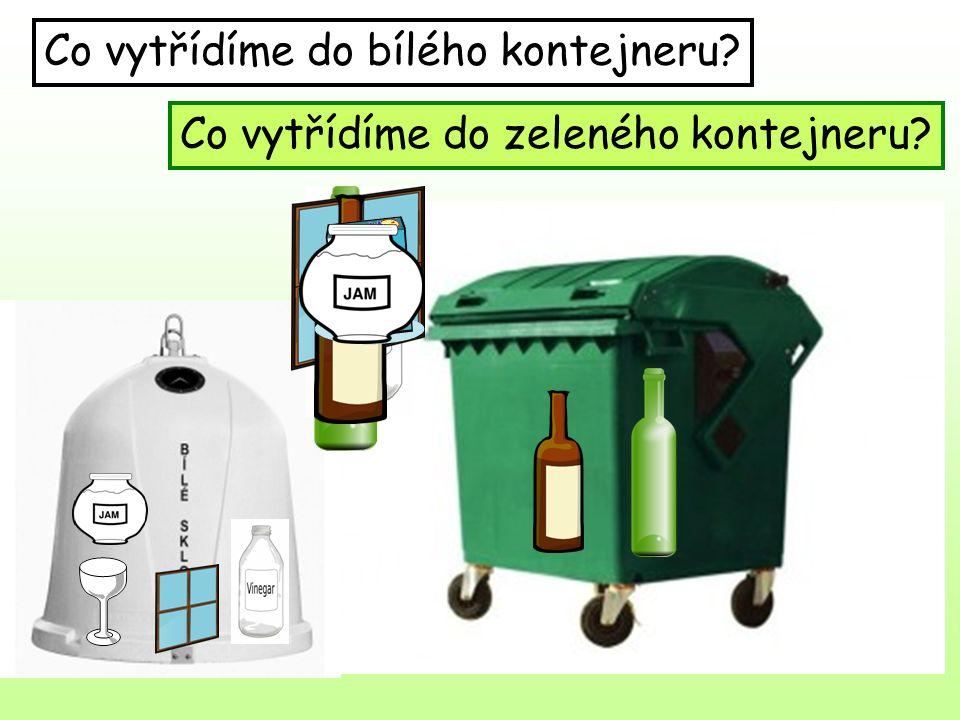 Co vytřídíme do bílého kontejneru? Co vytřídíme do zeleného kontejneru?