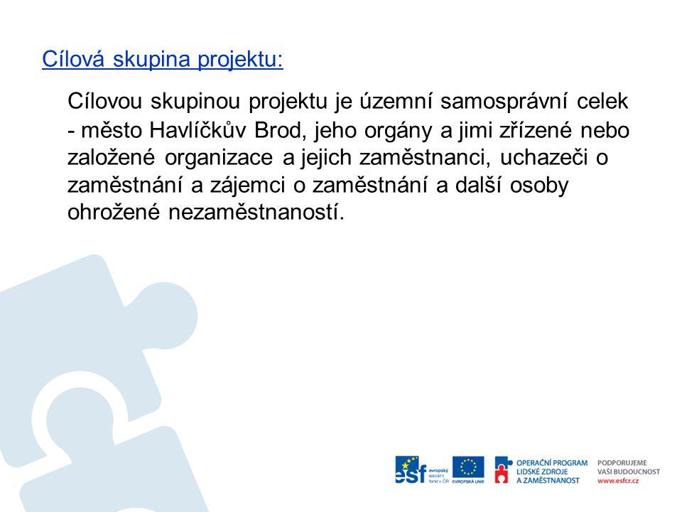 Cílová skupina projektu: Cílovou skupinou projektu je územní samosprávní celek - město Havlíčkův Brod, jeho orgány a jimi zřízené nebo založené organizace a jejich zaměstnanci, uchazeči o zaměstnání a zájemci o zaměstnání a další osoby ohrožené nezaměstnaností.