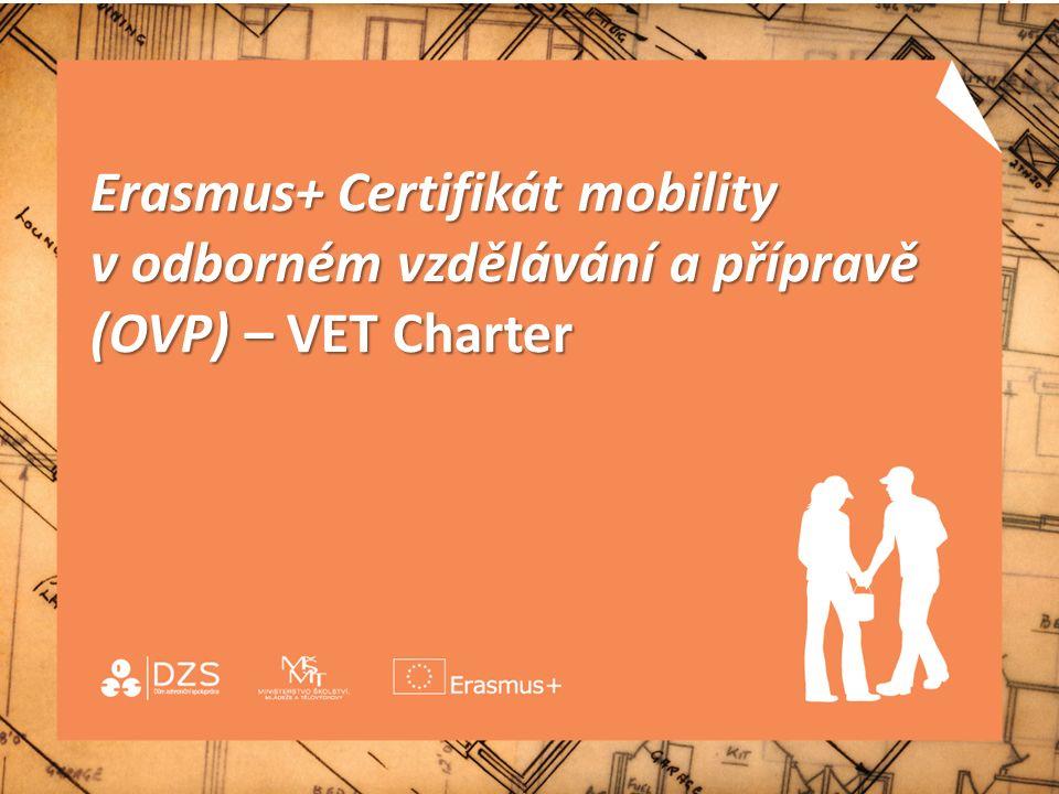 Erasmus+ Certifikát mobility v odborném vzdělávání a přípravě (OVP) – VET Charter Erasmus+ Certifikát mobility v odborném vzdělávání a přípravě (OVP) – VET Charter žádostí o grant
