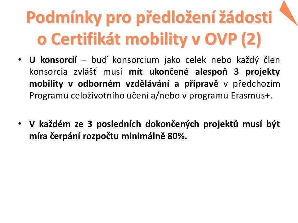 Podmínky pro předložení žádosti o Certifikát mobility v OVP (2) U konsorcií – buď konsorcium jako celek nebo každý člen konsorcia zvlášť musí mít ukončené alespoň 3 projekty mobility v odborném vzdělávání a přípravě v předchozím Programu celoživotního učení a/nebo v programu Erasmus+.