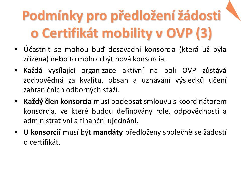 Podmínky pro předložení žádosti o Certifikát mobility v OVP (3) Účastnit se mohou buď dosavadní konsorcia (která už byla zřízena) nebo to mohou být nová konsorcia.
