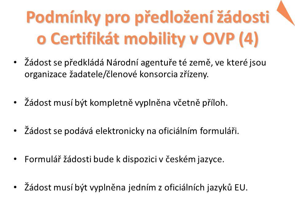 Podmínky pro předložení žádosti o Certifikát mobility v OVP (4) Žádost se předkládá Národní agentuře té země, ve které jsou organizace žadatele/členové konsorcia zřízeny.