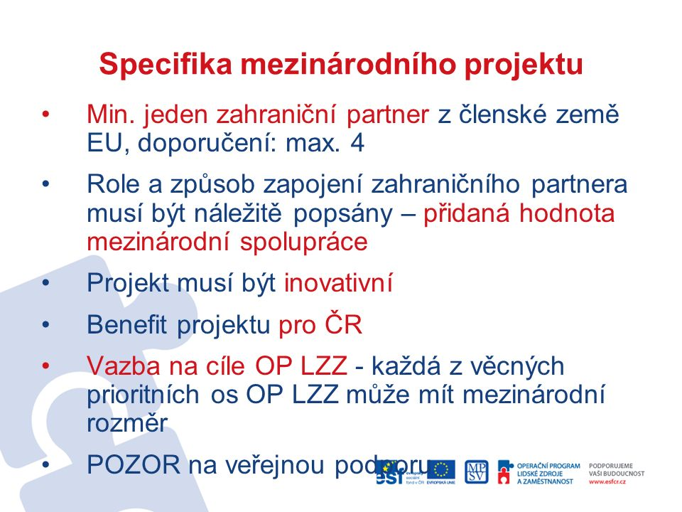 Specifika mezinárodního projektu Min. jeden zahraniční partner z členské země EU, doporučení: max.