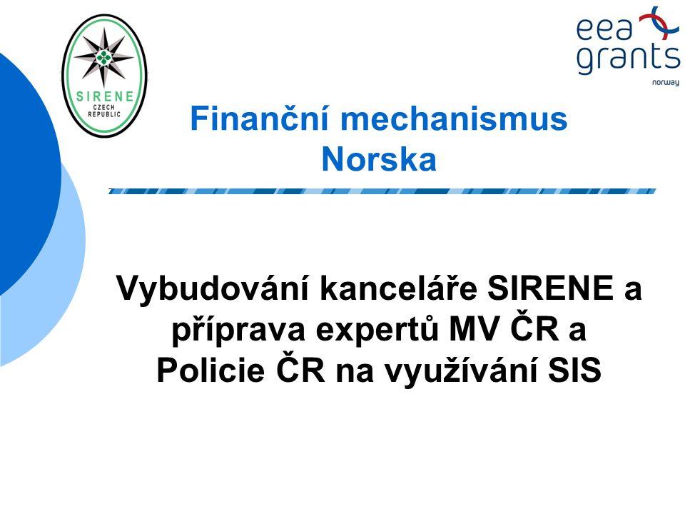 Finanční mechanismus Norska Vybudování kanceláře SIRENE a příprava expertů MV ČR a Policie ČR na využívání SIS